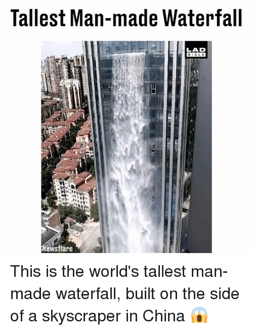 Memes, China, and 🤖: Tallest Man-made Waterfall  LAD  BIBL E  ewsflare This is the world's tallest man-made waterfall, built on the side of a skyscraper in China 😱