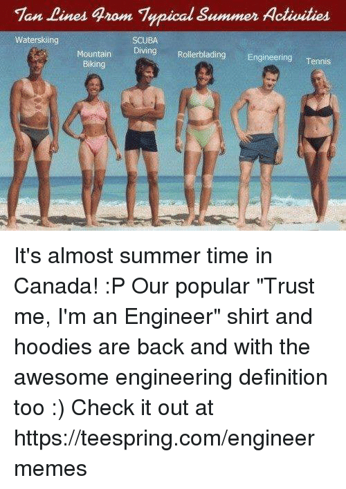 """Canadã¡: Tan Lines grom Typical Summer Activities  Waterskiing  SCUBA  Diving Rollerblading Engineering  Tennis  Mountain  Biking It's almost summer time in Canada! :P  Our popular """"Trust me, I'm an Engineer"""" shirt and hoodies are back and with the awesome engineering definition too :) Check it out at https://teespring.com/engineermemes"""