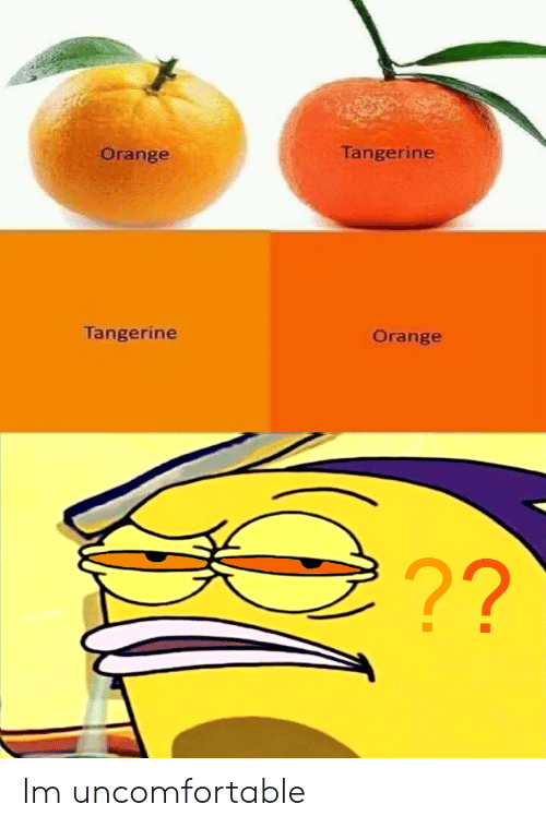 Orange, Tangerine, and  Uncomfortable: Tangerine  Orange  Tangerine  Orange  ?0 Im uncomfortable