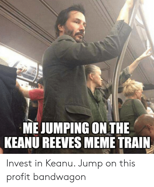 Meme, Train, and Keanu Reeves: tao sea  ME JUMPING ON THE  KEANU REEVES MEME TRAIN Invest in Keanu. Jump on this profit bandwagon