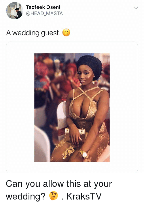 Head, Memes, and Wedding: Taofeek Oseni  @HEAD_MASTA  A wedding guest. Can you allow this at your wedding? 🤔 . KraksTV