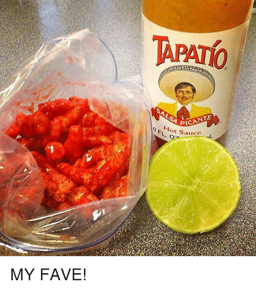 Fave, Mexican Word of the Day, and Sauce: TAPAT0  SALSA PICANTE  0 ot Sauce L MY FAVE!