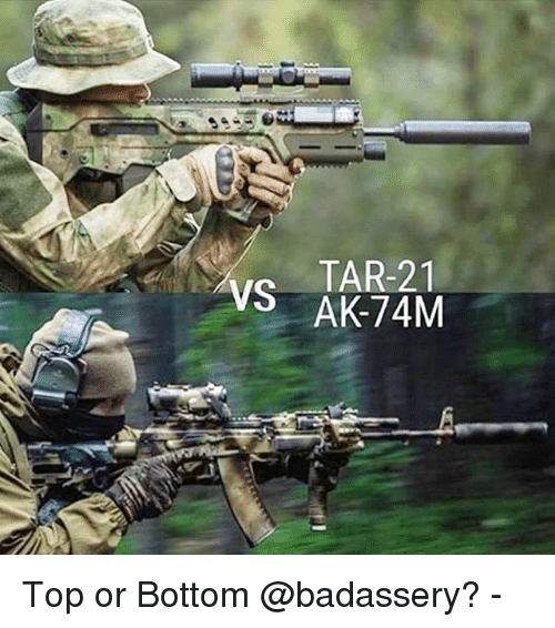 Memes, 🤖, and Top: TAR-21 Top or Bottom @badassery? -