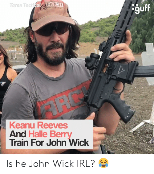John Wick, Memes, and Halle Berry: Taran TacticalARCH  OTORCL COVAN  guff  Keanu Reeves  And Halle Berry  Train For John Wick Is he John Wick IRL? 😂