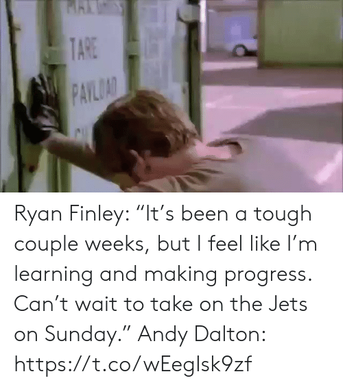 """Andy: TARE  PAYLOAD Ryan Finley: """"It's been a tough couple weeks, but I feel like I'm learning and making progress. Can't wait to take on the Jets on Sunday.""""  Andy Dalton: https://t.co/wEegIsk9zf"""