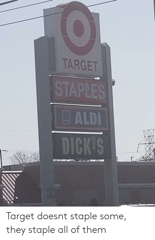 Dicks, Target, and Aldi: TARGET  STAPLES  ALDI  DICK'S Target doesnt staple some, they staple all of them