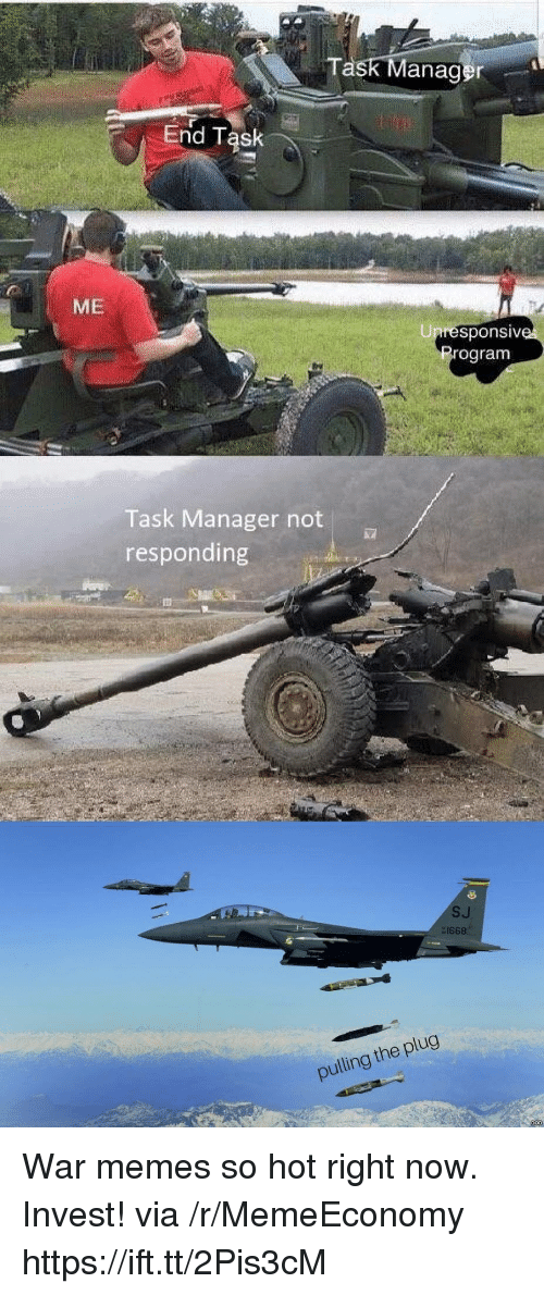 Memes, Invest, and War: Task Manager  ME  Upresponsiv  ogram  Task Manager not  responding  SJ  pulling the plug War memes so hot right now. Invest! via /r/MemeEconomy https://ift.tt/2Pis3cM