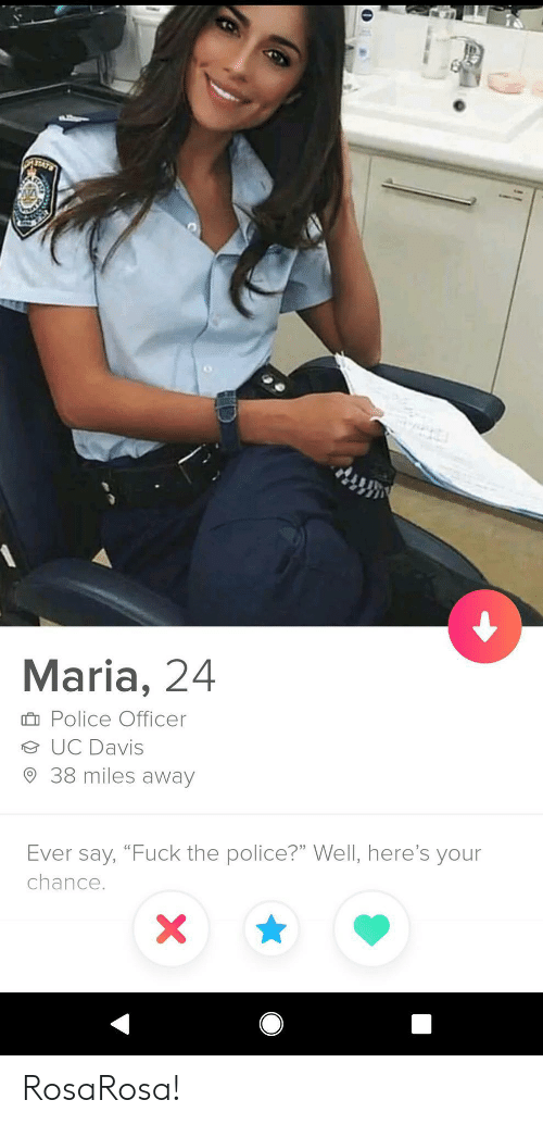 "Fuck the Police, Police, and Fuck: TATS  Maria, 24  Police Officer  UC Davis  38 miles away  Ever say, ""Fuck the police?"" Well, here's your  chance. RosaRosa!"