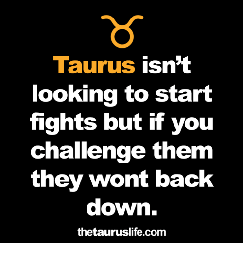 Taurus, Back, and Looking: Taurus isn't  looking to start  fights but if you  Challenge them  they wont back  down.  thetauruslife.com
