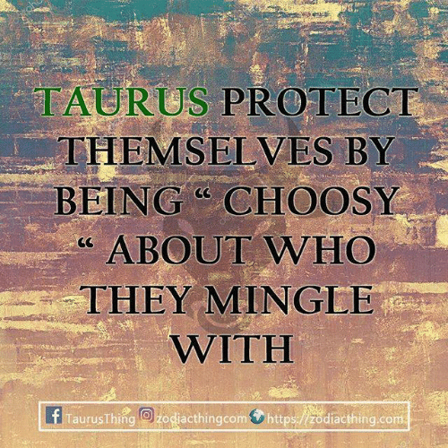 """mingle: TAURUS PROTECT  THEMSELVES BY  -BEING""""CHOOSY  """" ABOUT WHO  THEY MINGLE  WITH  Tauru Thing:  dacthingcom0 https:/莞diacthing.com"""
