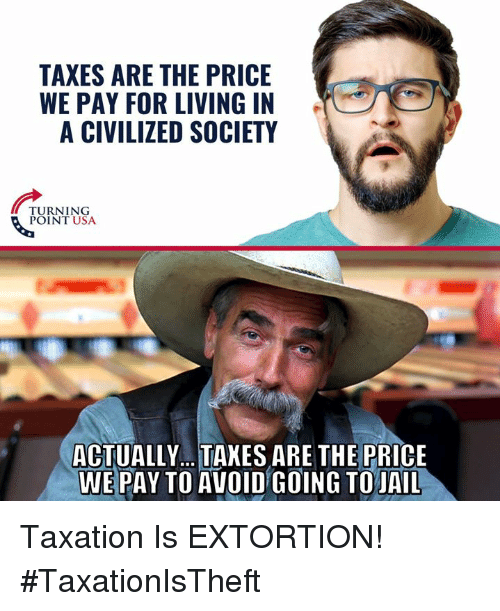 Jail, Memes, and Taxes: TAXES ARE THE PRICE  WE PAY FOR LIVING IN  A CIVILIZED SOCIETY  TUININSA  POINT USA  ACTUALLY... .TAKES ARE THE PRICE  WEPAY TO AVOID GOING TO JAIL Taxation Is EXTORTION! #TaxationIsTheft