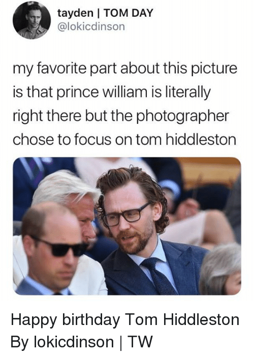 Birthday, Dank, and Prince: tayden I TOM DAY  @lokicdinson  my favorite part about this picture  is that prince william is literally  right there but the photographer  chose to focus on tom hiddleston Happy birthday Tom Hiddleston  By lokicdinson   TW