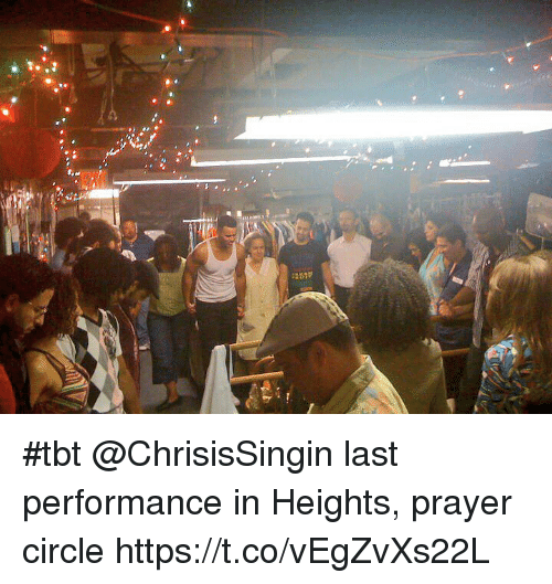 Memes, Tbt, and Prayer: #tbt @ChrisisSingin last performance in Heights, prayer circle https://t.co/vEgZvXs22L