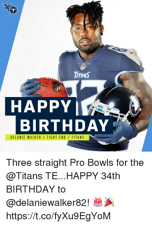 Birthday, Memes, and Nfl: TC  NFL  FL  HAPPY  TITANS  BIRTHDAY  DELANIE WALKER TIGHT END TITANS Three straight Pro Bowls for the @Titans TE...HAPPY 34th BIRTHDAY to @delaniewalker82! 🎂🎉 https://t.co/fyXu9EgYoM