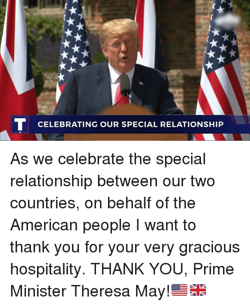 Thank You, American, and May: TCELEBRATING OUR SPECIAL RELATIONSHIP As we celebrate the special relationship between our two countries, on behalf of the American people I want to thank you for your very gracious hospitality. THANK YOU, Prime Minister Theresa May!🇺🇸🇬🇧