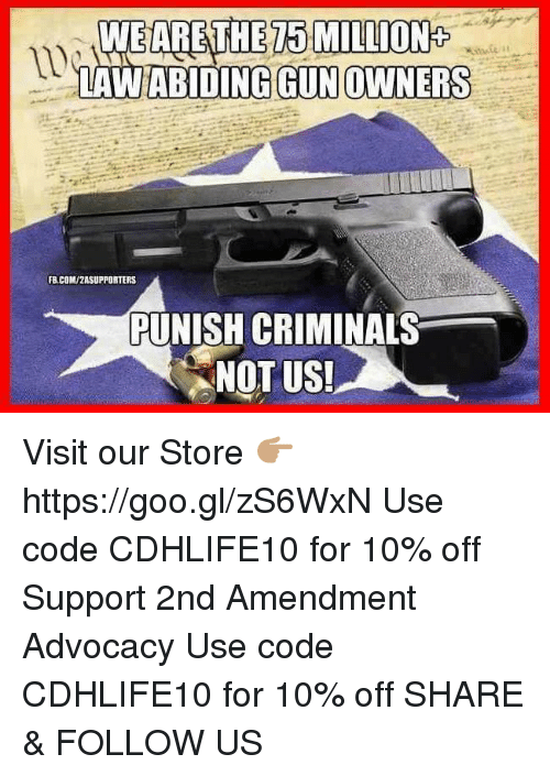 Memes, 2nd Amendment, and 🤖: TE MILLION+  LAWABIDING GUNOWNERS  FBACOM/2A SUPPORTERS  PUNISH CRIMINALS  NOT US! Visit our Store 👉🏽 https://goo.gl/zS6WxN Use code CDHLIFE10 for 10% off Support 2nd Amendment Advocacy Use code CDHLIFE10 for 10% off SHARE & FOLLOW US
