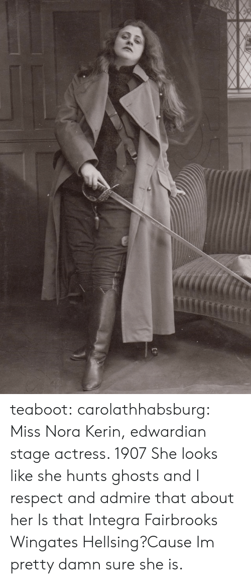 Gif, Respect, and Tumblr: teaboot:  carolathhabsburg: Miss Nora Kerin, edwardian stage actress. 1907 She looks like she hunts ghosts and I respect and admire that about her   Is that Integra Fairbrooks Wingates Hellsing?Cause Im pretty damn sure she is.
