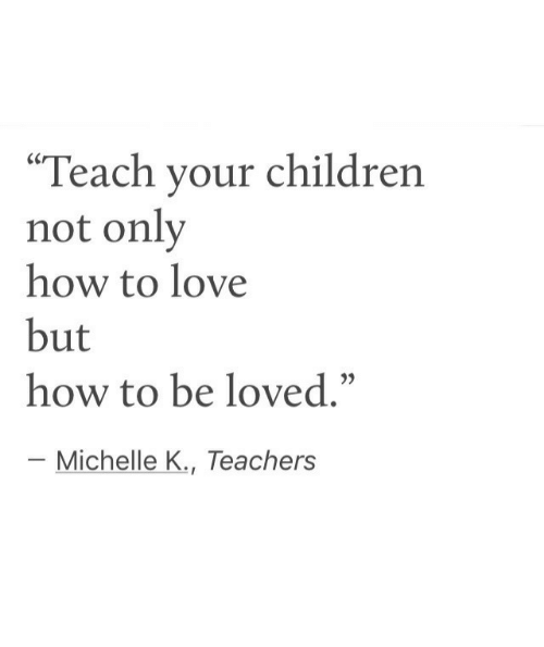 "Children, Love, and How To: Teach your children  not only  how to love  but  how to be loved,""  35  Michelle K., Teachers"