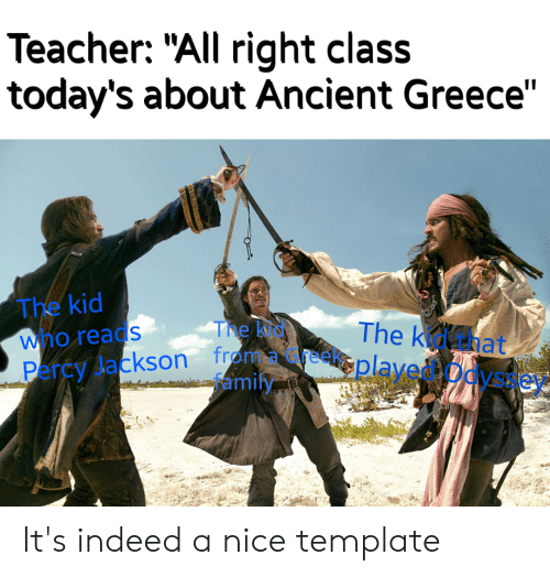 """Teacher, Greece, and History: Teacher: """"All right class  today's about Ancient Greece""""  The kid  The k hat  Percy Jackson from reekplaveOaystev.  The kr  Who reads  amify It's indeed a nice template"""