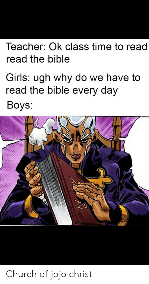 Church, Girls, and Teacher: Teacher: Ok class time to read  read the bible  Girls: ugh why do we have to  read the bible every day  Boys: Church of jojo christ