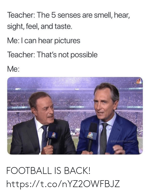 senses: Teacher: The 5 senses are smell, hear,  sight, feel, and taste.  Me: I can hear pictures  Teacher: That's not possible  Me:  NTD  FUNNIESTNFLMEMES FOOTBALL IS BACK! https://t.co/nYZ2OWFBJZ