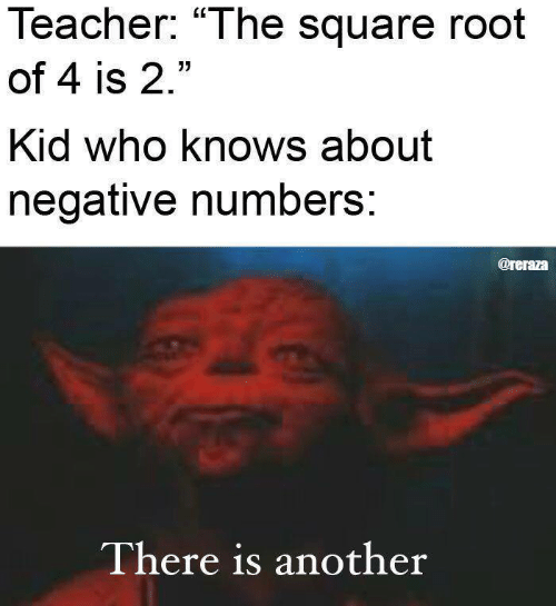 """Teacher, Square, and Another: Teacher: """"The square root  of 4 is 2.""""  Kid who knows about  negative numbers:  @reraza  There is another"""