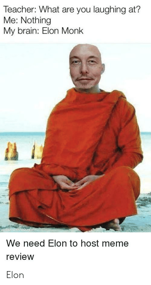 Meme, Teacher, and Brain: Teacher: What are you laughing at?  Me: Nothing  My brain: Elon Monk  Emade with mematic  We need Elon to host meme  review Elon