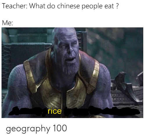 Reddit, Teacher, and Chinese: Teacher: What do chinese people eat?  Me:  FOCK  rice geography 100