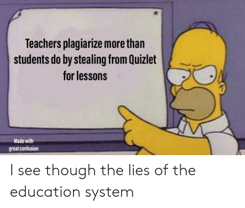 stealing: Teachers plagiarize more than  students do by stealing from Quizlet  for lessons  Made with  great confusion I see though the lies of the education system