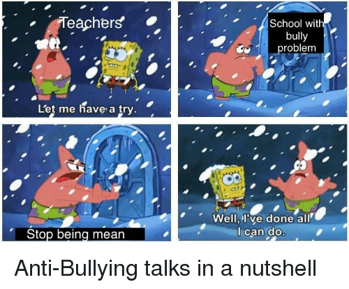 School, Mean, and Anti: Teachers  School with  bully  roblem  Let me have a try  Well, I've done all  Ican do  Stop being mean Anti-Bullying talks in a nutshell