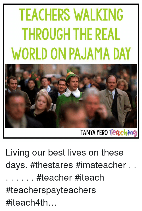 Teacher, Best, and The Real: TEACHERS WALKING  THROUGH THE REAL  WORLD ON PAJAMA DAY  TANYA YERO Teaching Living our best lives on these days. #thestares #imateacher . . . . . . . . #teacher #iteach #teacherspayteachers #iteach4th…