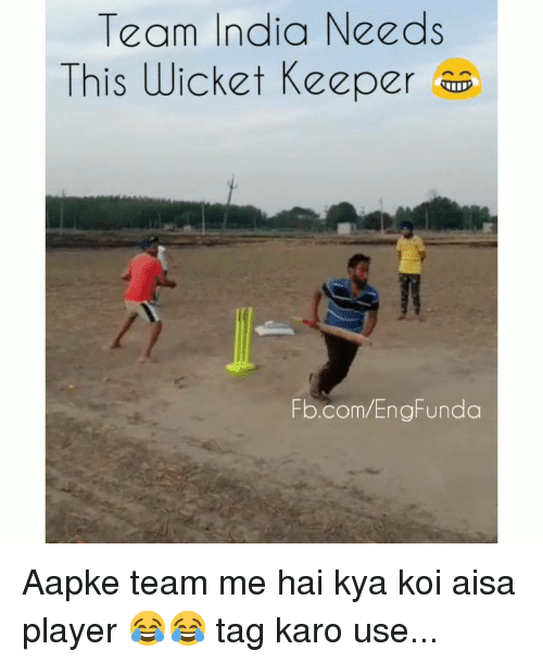 Memes, fb.com, and India: Team India Needs  This Wicket Keeper  Fb.com/EngFunda Aapke team me hai kya koi aisa player 😂😂 tag karo use...