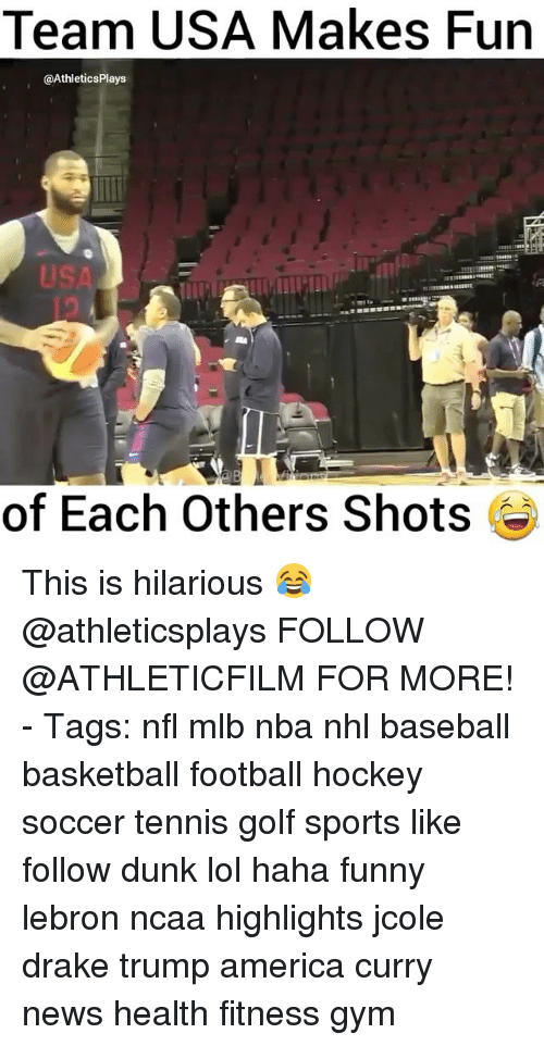 Trump America: Team USA Makes Fun  @AthleticsPlays  of Each Others Shots This is hilarious 😂 @athleticsplays FOLLOW @ATHLETICFILM FOR MORE! - Tags: nfl mlb nba nhl baseball basketball football hockey soccer tennis golf sports like follow dunk lol haha funny lebron ncaa highlights jcole drake trump america curry news health fitness gym
