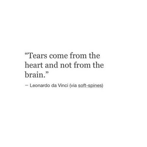 "leonardo: ""Tears come from the  heart and not from the  brain.""  -Leonardo da Vinci (via soft-spines)"
