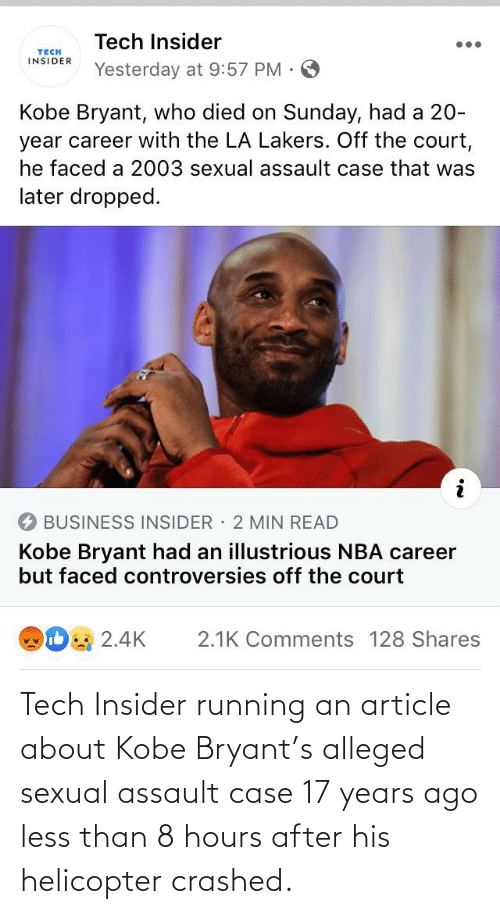 17 years: Tech Insider running an article about Kobe Bryant's alleged sexual assault case 17 years ago less than 8 hours after his helicopter crashed.