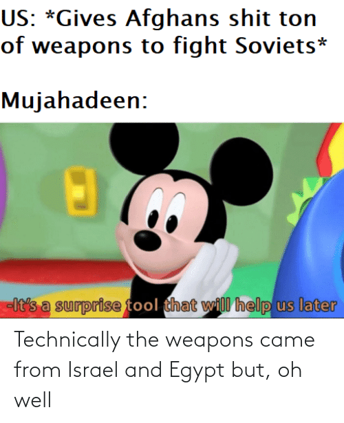 weapons: Technically the weapons came from Israel and Egypt but, oh well
