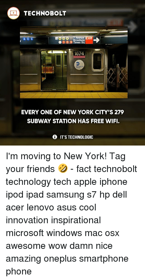 Free Wifi: TECHNO BOLT  enue  xi  A C E  Broadway  S 1 2 3  Times Sq  EVERYONE OF NEW YORK CITY'S 279  SUBWAY STATION HAS FREE WIFI.  IT'S TECHNOLOGIC I'm moving to New York! Tag your friends 🤣 - fact technobolt technology tech apple iphone ipod ipad samsung s7 hp dell acer lenovo asus cool innovation inspirational microsoft windows mac osx awesome wow damn nice amazing oneplus smartphone phone