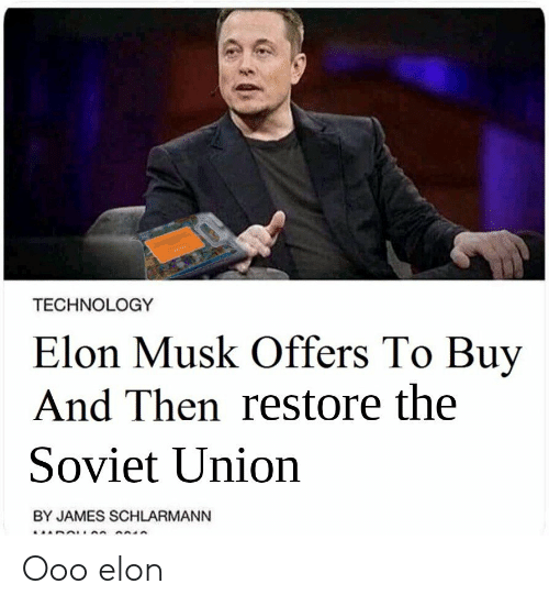 Technology, Soviet, and Soviet Union: TECHNOLOGY  Elon Musk Offers To Buy  And Then restore the  Soviet Union  BY JAMES SCHLARMANN Ooo elon