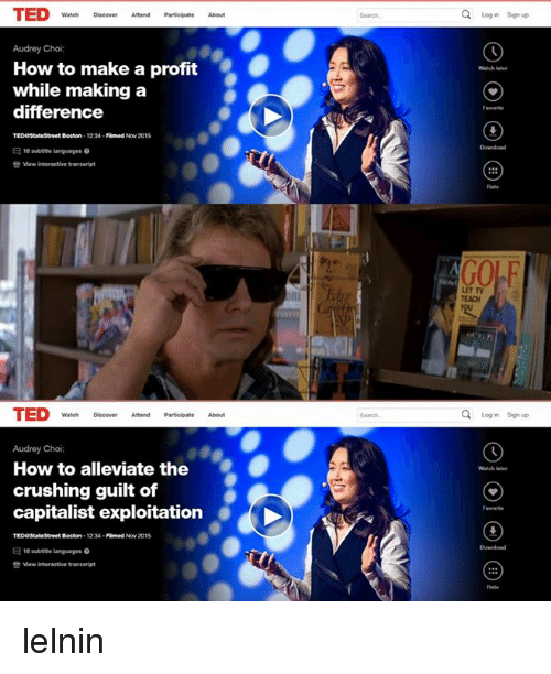 Crush, Dank, and Ted: TED  Audrey Choi  How to make a profit  while making a  difference  Famed Nov 2015  E 18 subtitle languages 0  view interactive transcript  TED  Audrey Choi:  How to alleviate the  crushing guilt of  capitalist exploitation  Famed Now 2015  1234  E 18 subtite languages  view interactive tanseript  Q Login sgn up  Q Login sign up  Watch later lelnin