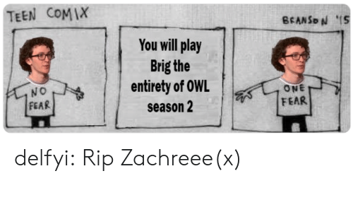 Tumblr, Twitter, and Blog: TEEN COMI  You will play  Brig the  entirety of OWL  season 2  Wo  FEAR  ONE  FEAR delfyi:  Rip Zachreee(x)