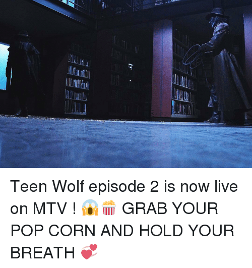 pop corn: Teen Wolf episode 2 is now live on MTV ! 😱🍿 GRAB YOUR POP CORN AND HOLD YOUR BREATH 💞