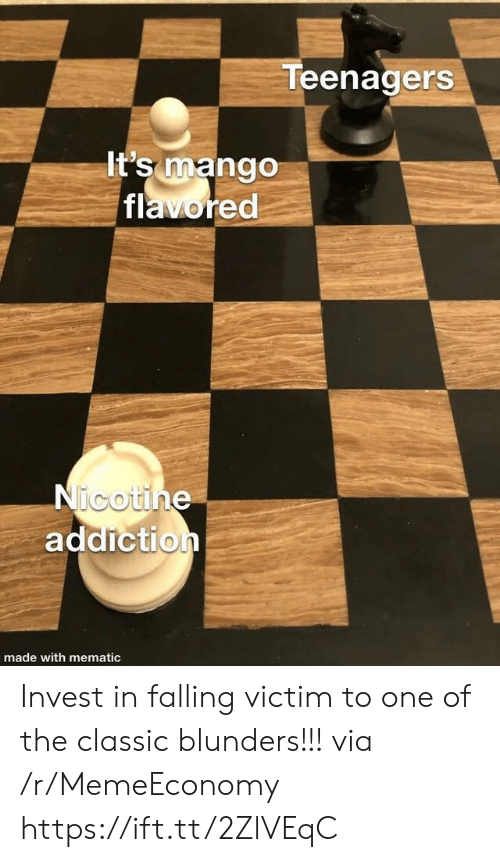 Blunders: Teenagers  It's mango  flavored  Nicotine  addiction  made with mematic Invest in falling victim to one of the classic blunders!!! via /r/MemeEconomy https://ift.tt/2ZlVEqC