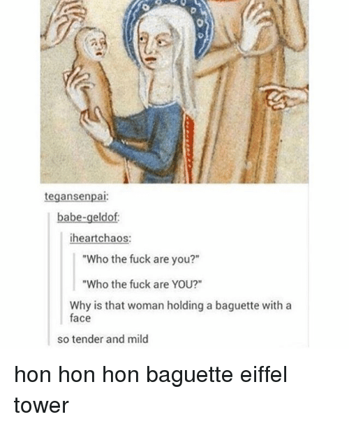 """Eiffel Towered: tegansenpai  babe-geldof:  heart chaos  """"Who the fuck are you?""""  """"Who the fuck are YOU?""""  Why is that woman holding a baguette with a  face  so tender and mild hon hon hon baguette eiffel tower"""