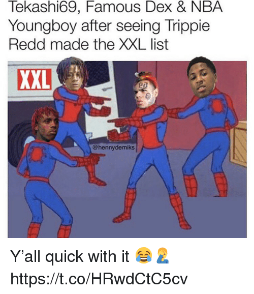 Nba, List, and Redd: Tekashi69, Famous Dex & NBA  Youngboy after seeing Trippie  Redd made the XXL list  XXL  @hennydemiks Y'all quick with it 😂🤦‍♂️ https://t.co/HRwdCtC5cv