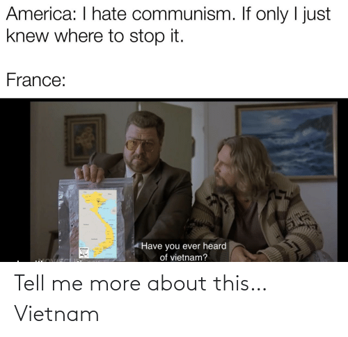 tell me: Tell me more about this…Vietnam