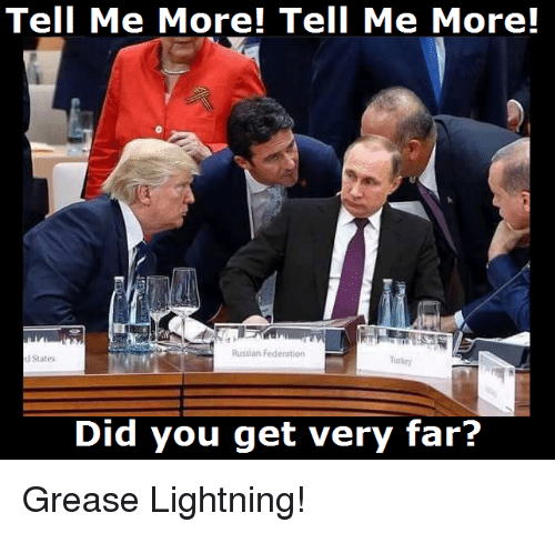 Politics, Grease, and Lightning: Tell Me More! Tell Me More!  Russian Federation  dStates  Turkey  Did you get very far? Grease Lightning!