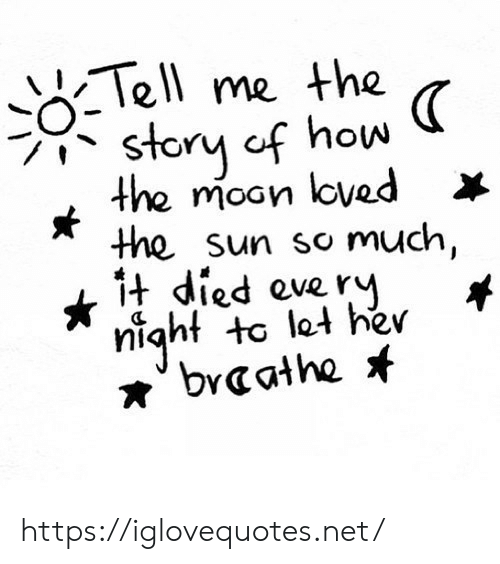 How, Her, and Net: Tell me the  story cf how  the moan loved  the sun so much,  1t died everY  night to let her  braathe https://iglovequotes.net/
