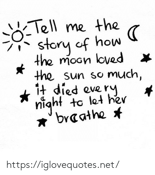 tell me: Tell me the  story of how  the moon loved  the sun so Much,  1t died eve ry  night to let he  *' braathe https://iglovequotes.net/