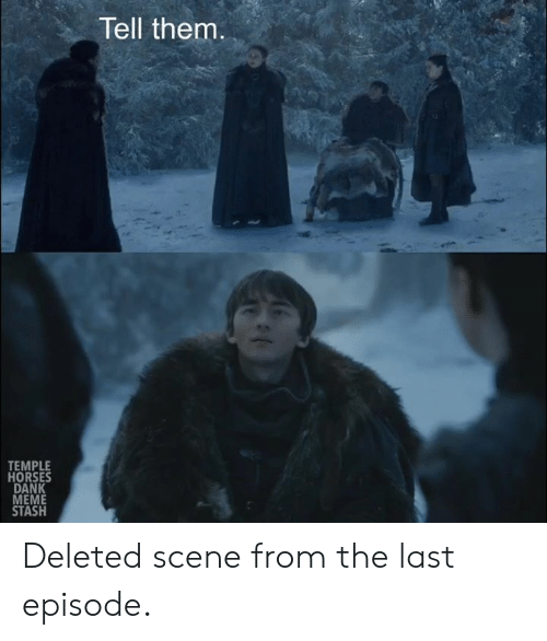 Dank, Game of Thrones, and Horses: Tell them  TEMPLE  HORSES  DANK  MEME  STASH  3 Deleted scene from the last episode.