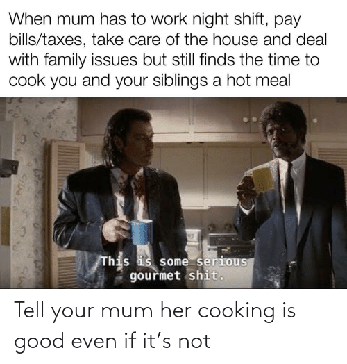 cooking: Tell your mum her cooking is good even if it's not